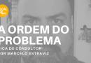 Nesta edição do podcast DICA DE CONSULTOR – A ordem do problema