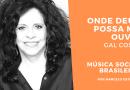 Onde Deus Possa Me Ouvir por Gal Costa no Podcast Música Social Brasileira