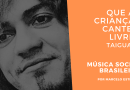 Que as Crianças Cantem Livres por Taiguara no Podcast Música Social Brasileira
