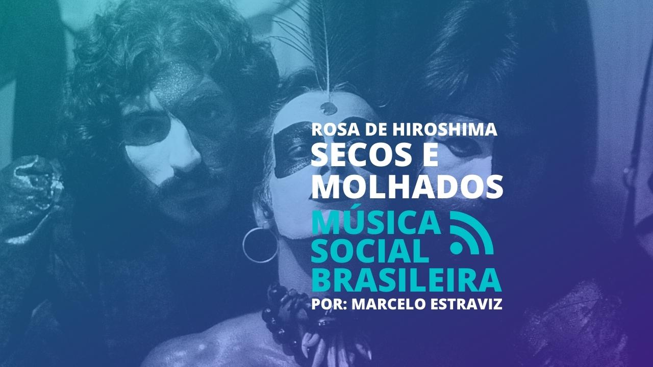 Rosa de Hiroshima Secos e Molhados Podcast de Música Social Brasileira Marcelo Estraviz