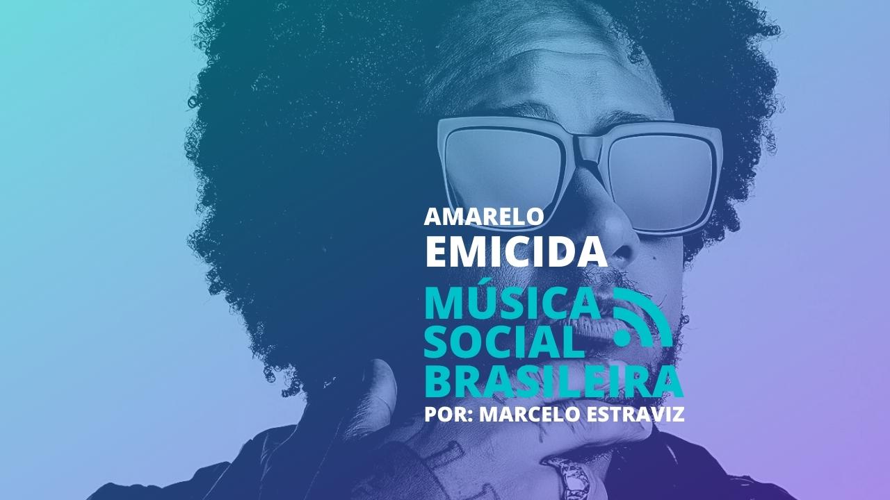 AmarElo de Emicida e a força do rap como protesto social. Aqui Emicida atua como catalizador para transformar a realidade.