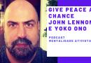 Nesta edição do podcast Mentalidade Ativista – Give Peace A Chance