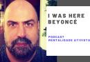 Nesta edição do podcast Mentalidade Ativista – I Was Here