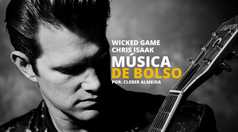 Wicked Game Chris Isaak Música de Bolso
